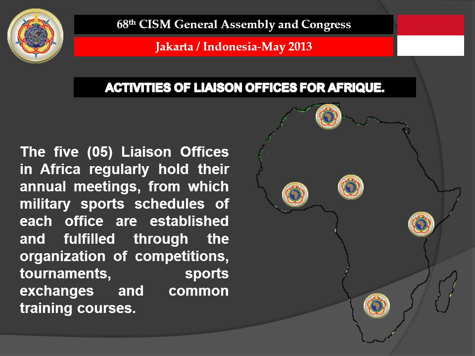 The five (05) Liaison Offices in Africa regularly hold their annual meetings, from which military sports schedules of each office are established and fulfilled through the organization of competitions, tournaments, sports exchanges and common training courses.