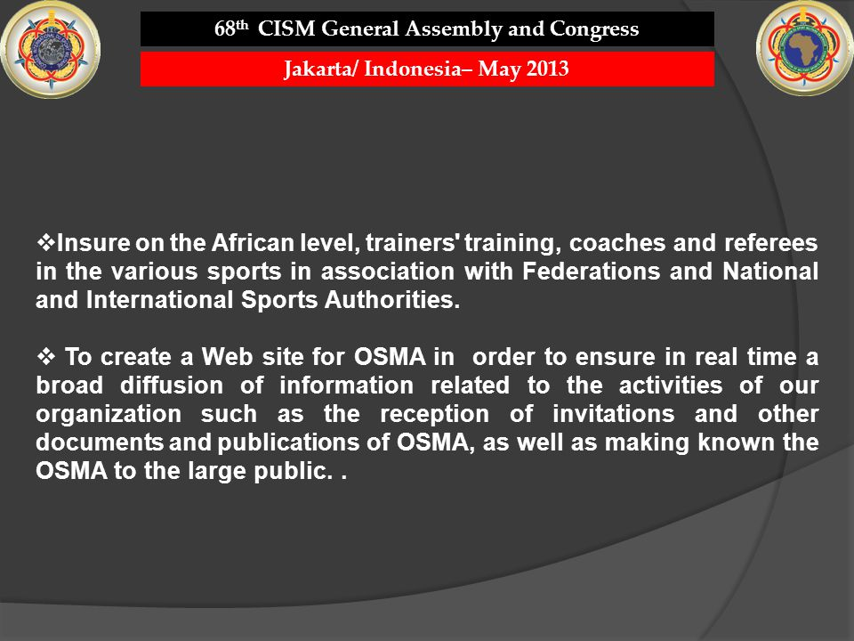 Insure on the African level, trainers' training, coaches and referees in the various sports in association with Federations and National and Internati
