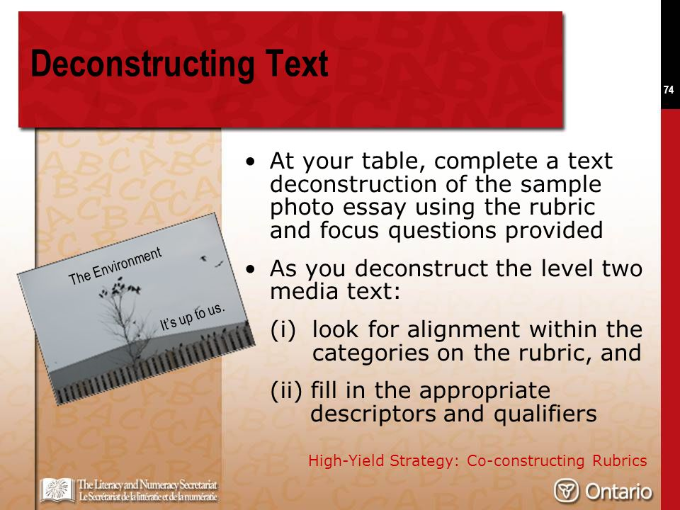74 Deconstructing Text At your table, complete a text deconstruction of the sample photo essay using the rubric and focus questions provided As you de