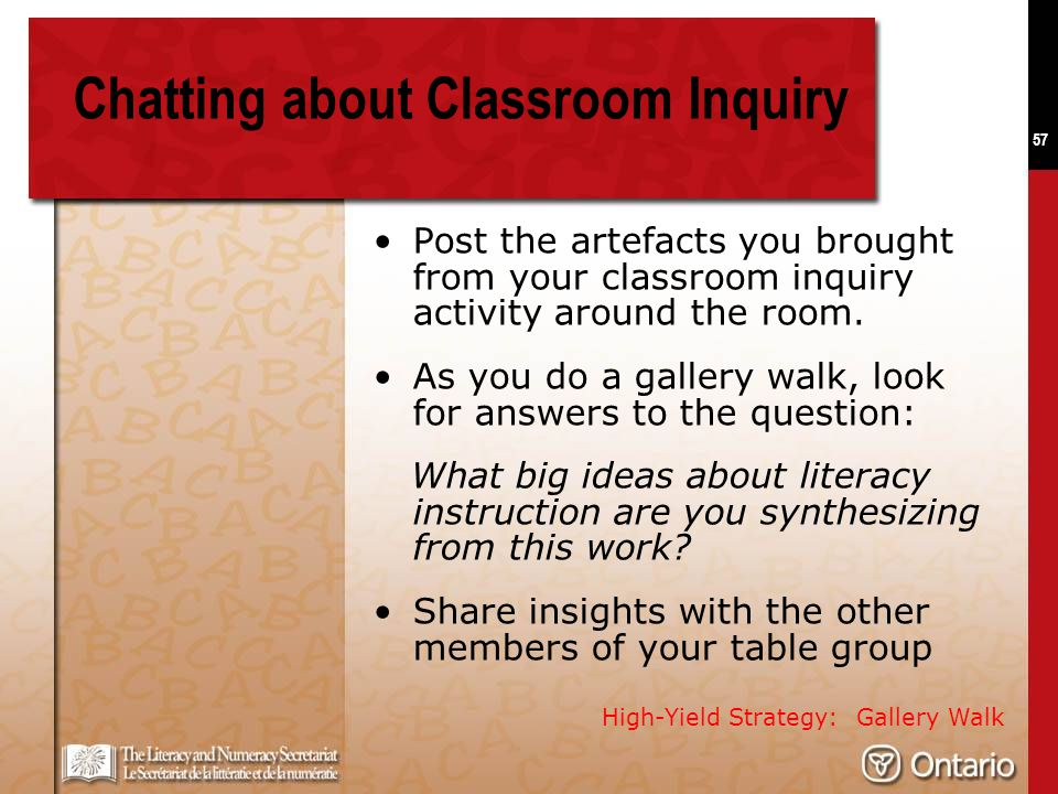 57 Chatting about Classroom Inquiry Post the artefacts you brought from your classroom inquiry activity around the room. As you do a gallery walk, loo