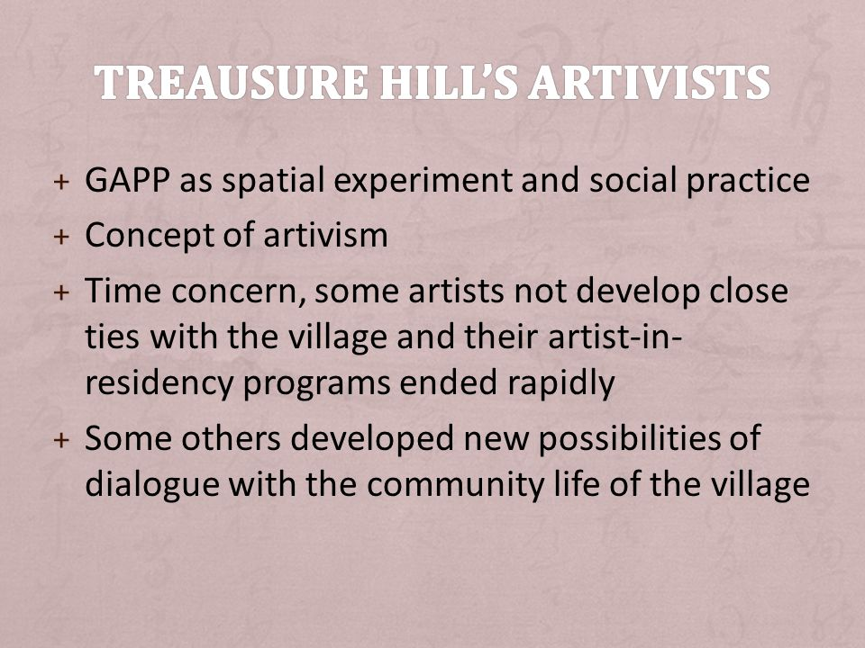+ GAPP as spatial experiment and social practice + Concept of artivism + Time concern, some artists not develop close ties with the village and their artist-in- residency programs ended rapidly + Some others developed new possibilities of dialogue with the community life of the village