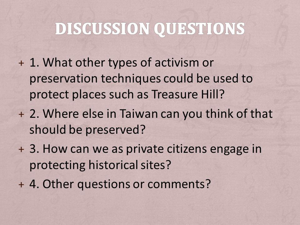 + 1. What other types of activism or preservation techniques could be used to protect places such as Treasure Hill? + 2. Where else in Taiwan can you