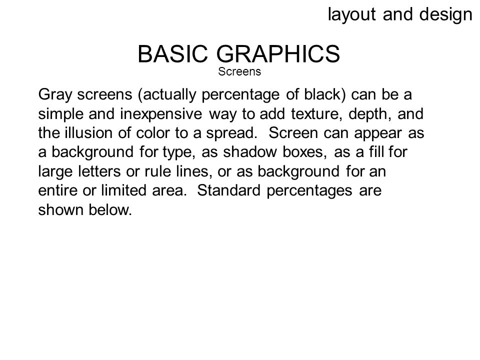 layout and design BASIC GRAPHICS Screens Gray screens (actually percentage of black) can be a simple and inexpensive way to add texture, depth, and th