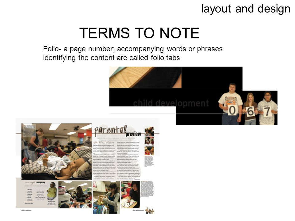 layout and design TERMS TO NOTE Folio- a page number; accompanying words or phrases identifying the content are called folio tabs