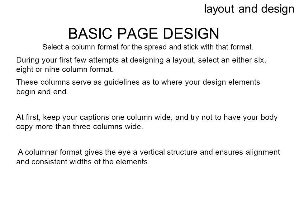 layout and design BASIC PAGE DESIGN Select a column format for the spread and stick with that format. During your first few attempts at designing a la