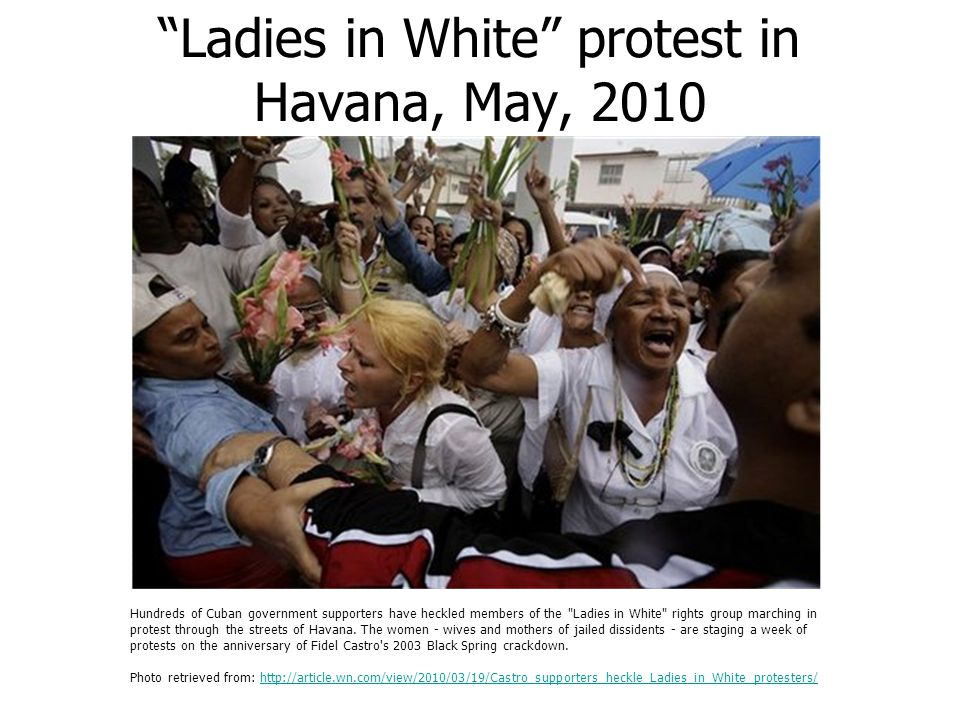 Ladies in White protest in Havana, May, 2010 Hundreds of Cuban government supporters have heckled members of the