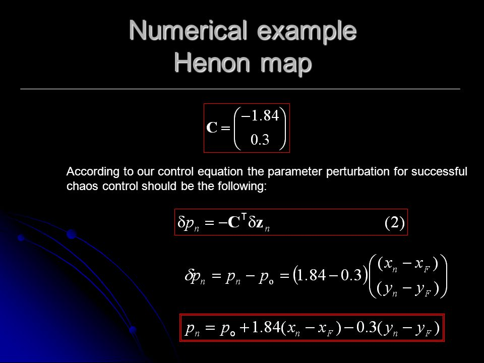 Numerical example Henon map According to our control equation the parameter perturbation for successful chaos control should be the following:
