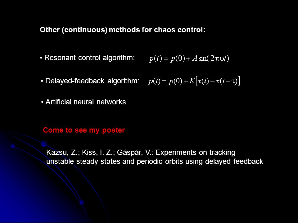 Other (continuous) methods for chaos control: Delayed-feedback algorithm: Resonant control algorithm: Artificial neural networks Come to see my poster