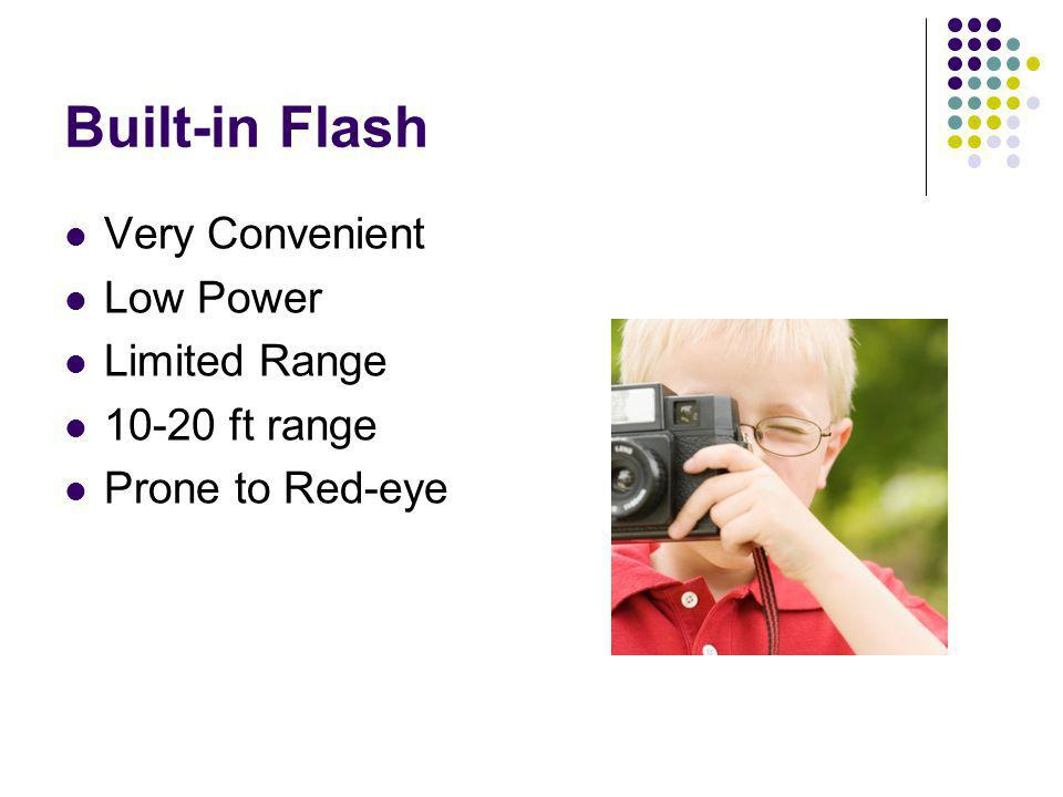 Built-in Flash Very Convenient Low Power Limited Range 10-20 ft range Prone to Red-eye