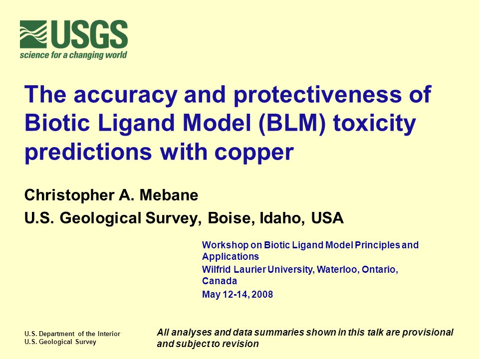 U.S. Department of the Interior U.S. Geological Survey The accuracy and protectiveness of Biotic Ligand Model (BLM) toxicity predictions with copper C