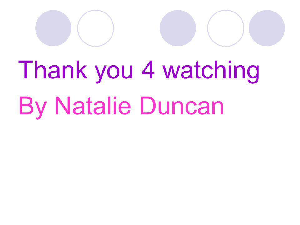 Thank you 4 watching By Natalie Duncan