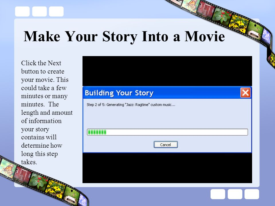 Make Your Story Into a Movie Click the Next button to create your movie.