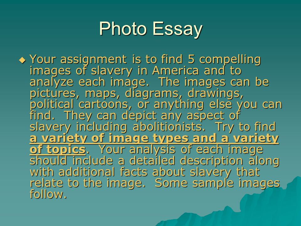 Photo Essay Your assignment is to find 5 compelling images of slavery in America and to analyze each image. The images can be pictures, maps, diagrams