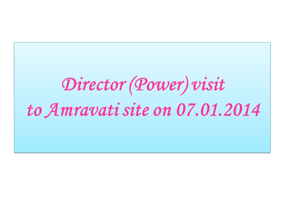 Director (Power) visit to Amravati site on 07.01.2014