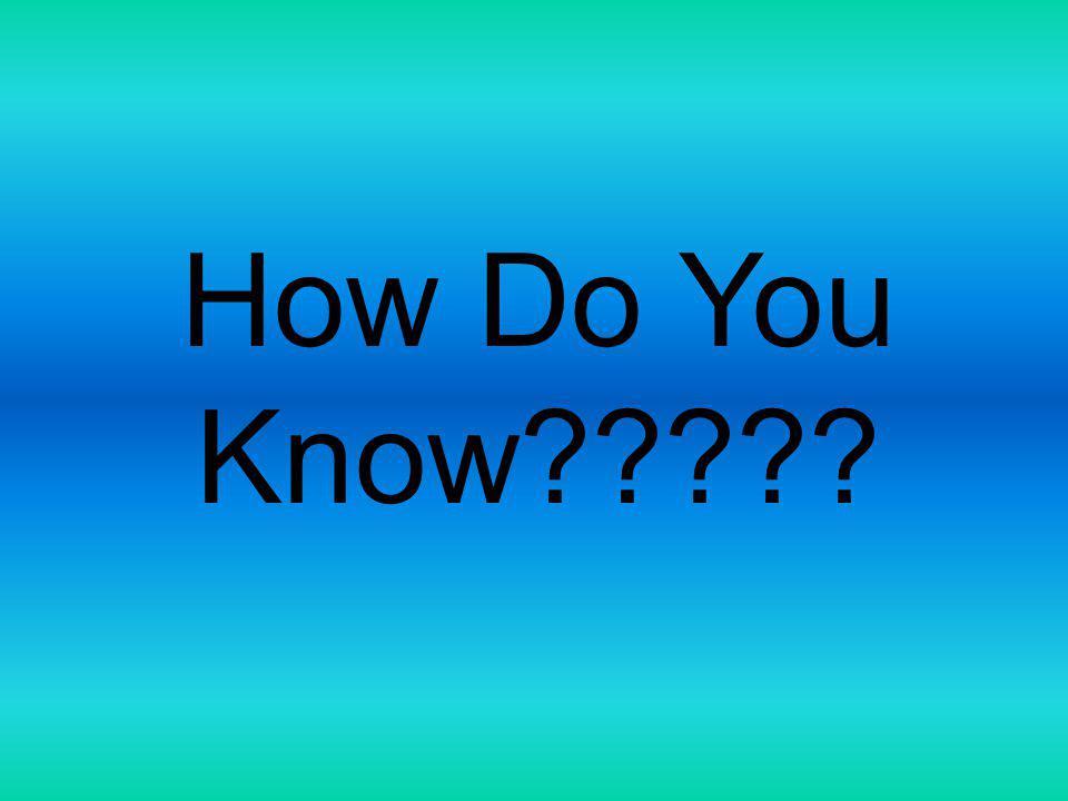 How Do You Know?????
