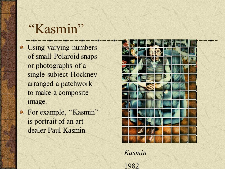 Kasmin Using varying numbers of small Polaroid snaps or photographs of a single subject Hockney arranged a patchwork to make a composite image.