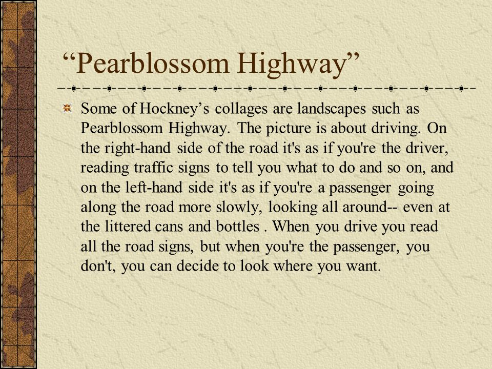 Pearblossom Highway Some of Hockneys collages are landscapes such as Pearblossom Highway.