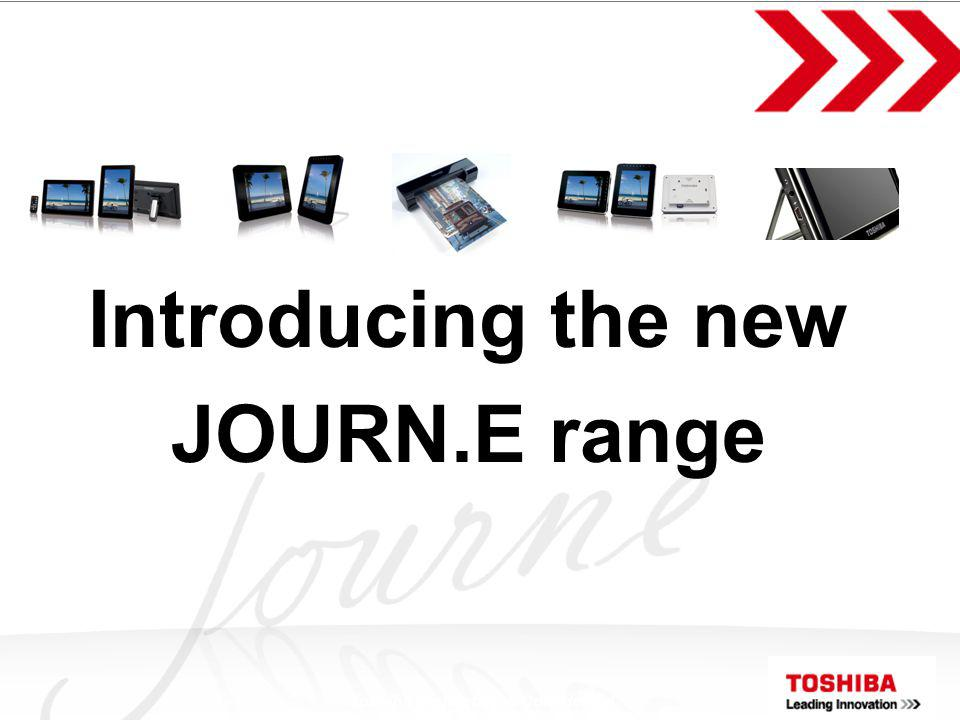 Toshiba Proprietary & Confidential Introducing the new JOURN.E range