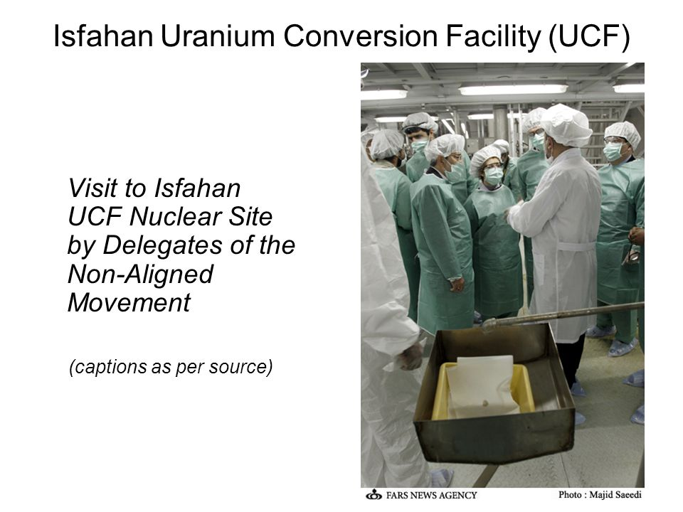 Isfahan Uranium Conversion Facility (UCF) Visit to Isfahan UCF Nuclear Site by Delegates of the Non-Aligned Movement (captions as per source)