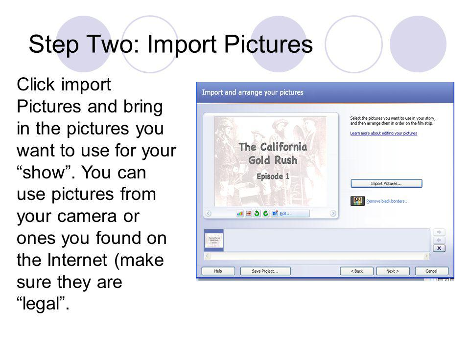 Step Two: Import Pictures Click import Pictures and bring in the pictures you want to use for your show. You can use pictures from your camera or ones