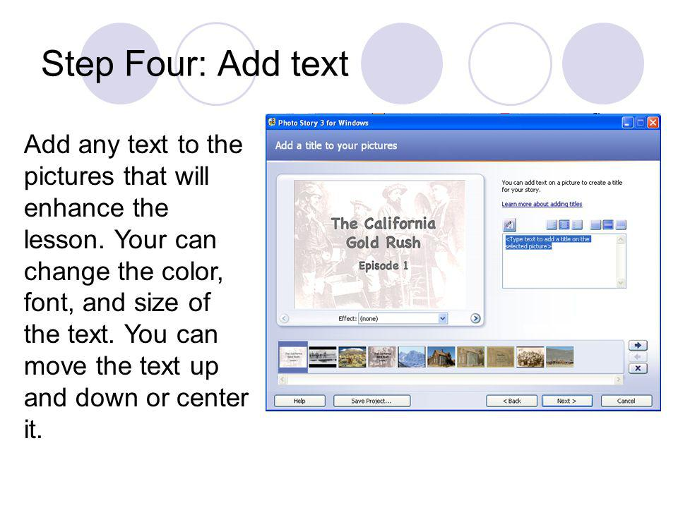 Step Four: Add text Add any text to the pictures that will enhance the lesson. Your can change the color, font, and size of the text. You can move the