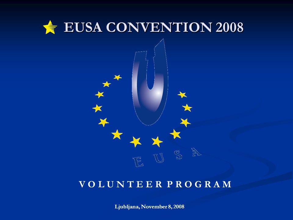 EUSA CONVENTION 2008 EUSA CONVENTION 2008 Ljubljana, November 8, 2008 V O L U N T E E R P R O G R A M