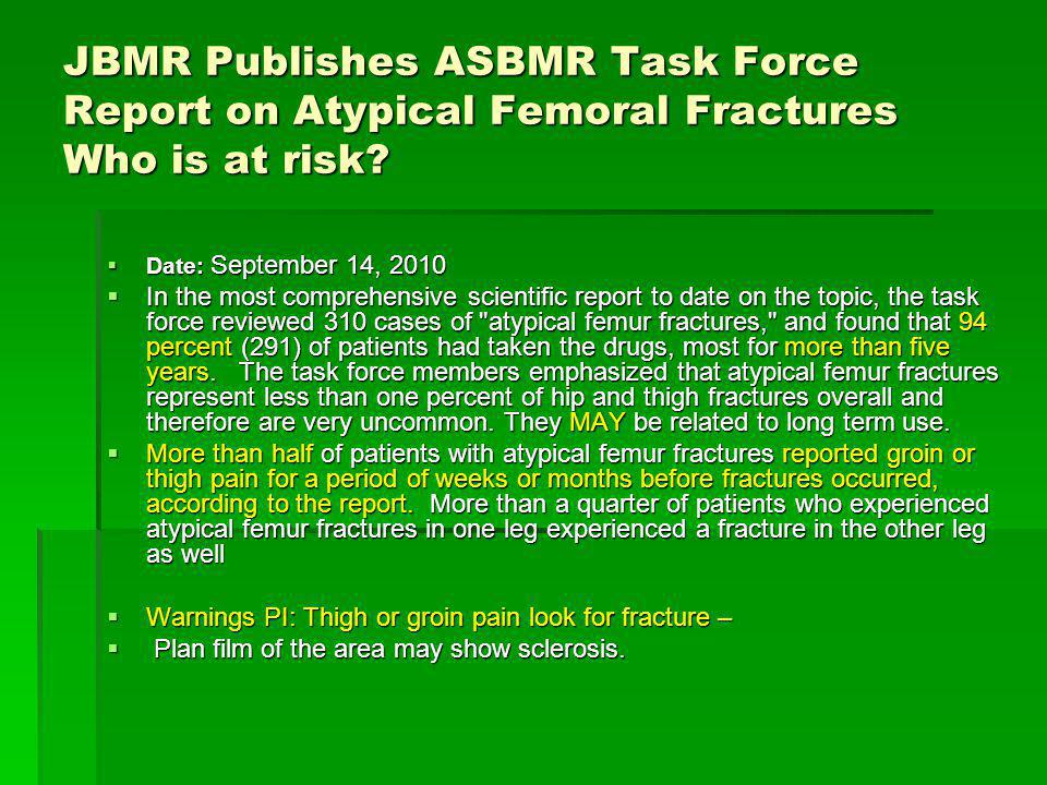 JBMR Publishes ASBMR Task Force Report on Atypical Femoral Fractures Who is at risk? Date: September 14, 2010 Date: September 14, 2010 In the most com