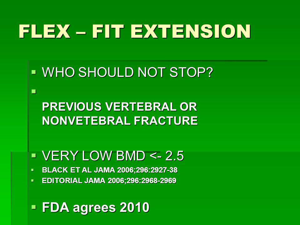 FLEX – FIT EXTENSION WHO SHOULD NOT STOP? WHO SHOULD NOT STOP? PREVIOUS VERTEBRAL OR NONVETEBRAL FRACTURE PREVIOUS VERTEBRAL OR NONVETEBRAL FRACTURE V