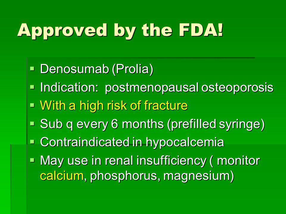Approved by the FDA! Denosumab (Prolia) Denosumab (Prolia) Indication: postmenopausal osteoporosis Indication: postmenopausal osteoporosis With a high