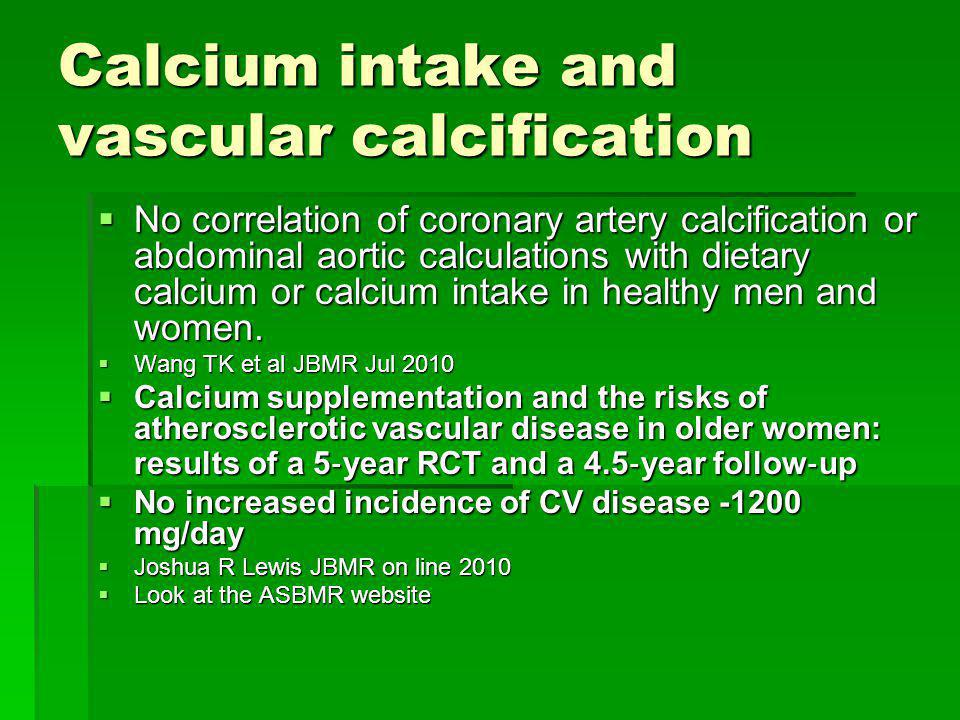 Calcium intake and vascular calcification No correlation of coronary artery calcification or abdominal aortic calculations with dietary calcium or cal