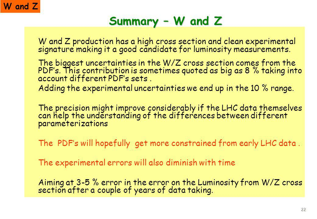 22 Summary – W and Z W and Z production has a high cross section and clean experimental signature making it a good candidate for luminosity measuremen