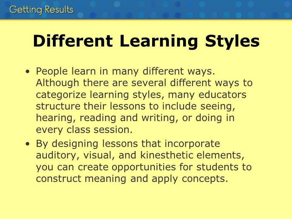 Different Learning Styles People learn in many different ways.