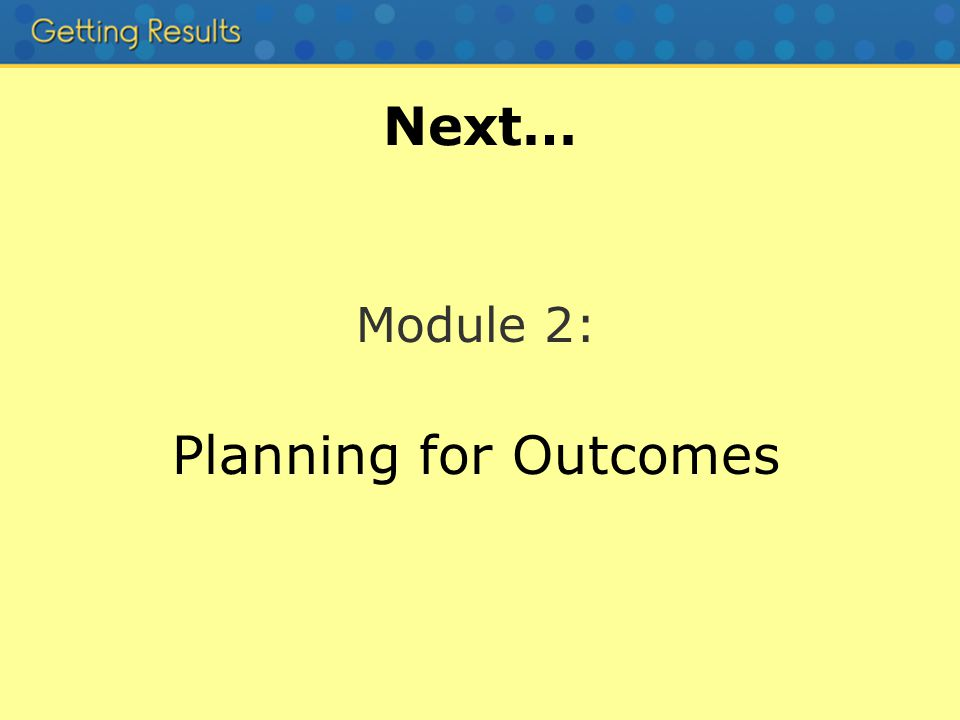 Next… Module 2: Planning for Outcomes