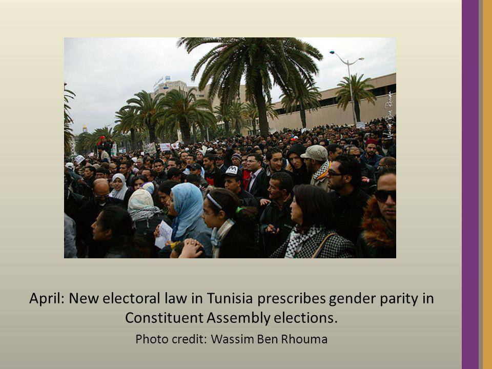 April: New electoral law in Tunisia prescribes gender parity in Constituent Assembly elections. Photo credit: Wassim Ben Rhouma