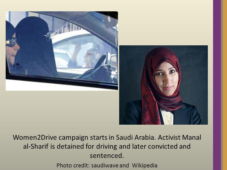Women2Drive campaign starts in Saudi Arabia. Activist Manal al-Sharif is detained for driving and later convicted and sentenced. Photo credit: saudiwa