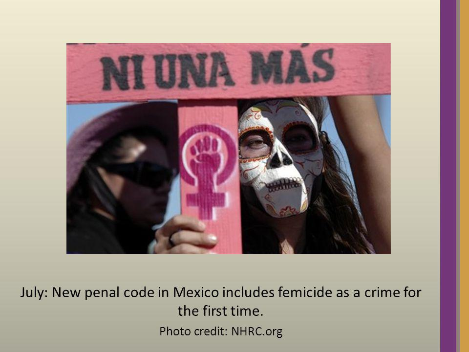 July: New penal code in Mexico includes femicide as a crime for the first time. Photo credit: NHRC.org