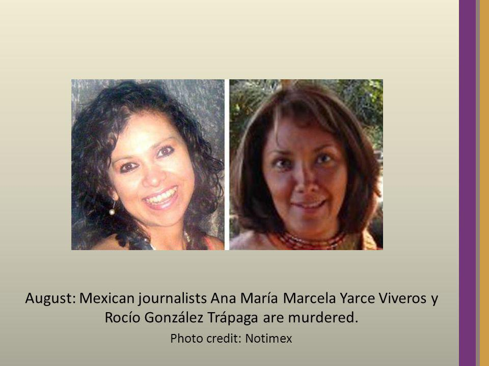 August: Mexican journalists Ana María Marcela Yarce Viveros y Rocío González Trápaga are murdered. Photo credit: Notimex