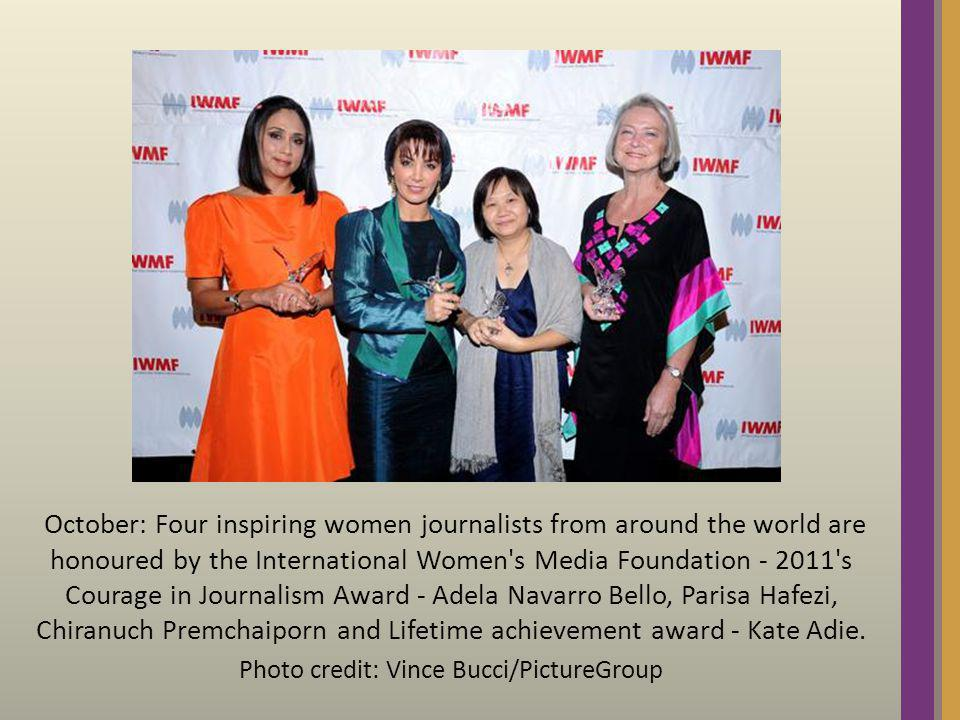 October: Four inspiring women journalists from around the world are honoured by the International Women's Media Foundation - 2011's Courage in Journal