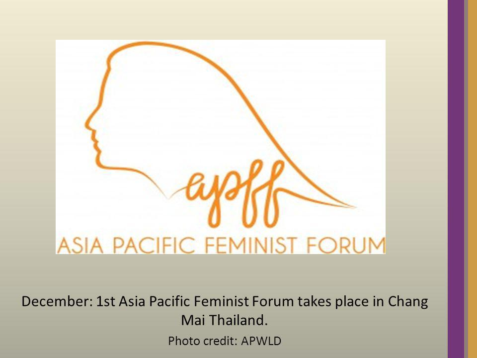 December: 1st Asia Pacific Feminist Forum takes place in Chang Mai Thailand. Photo credit: APWLD