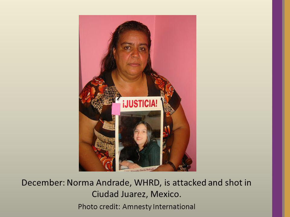 December: Norma Andrade, WHRD, is attacked and shot in Ciudad Juarez, Mexico. Photo credit: Amnesty International