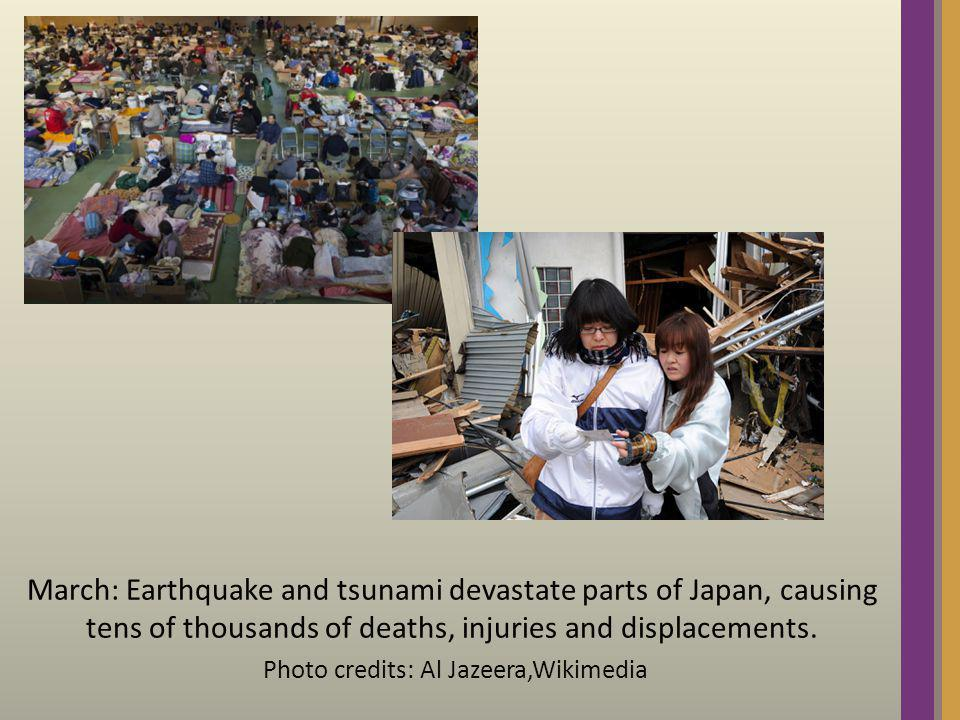 March: Earthquake and tsunami devastate parts of Japan, causing tens of thousands of deaths, injuries and displacements. Photo credits: Al Jazeera,Wik