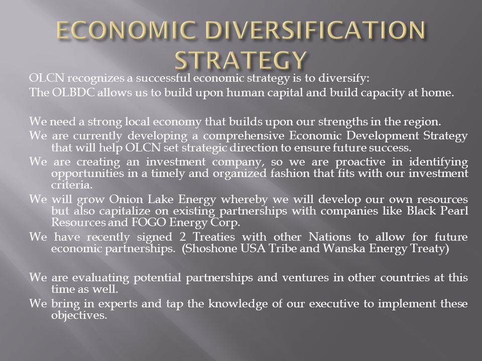 OLCN recognizes a successful economic strategy is to diversify: The OLBDC allows us to build upon human capital and build capacity at home.