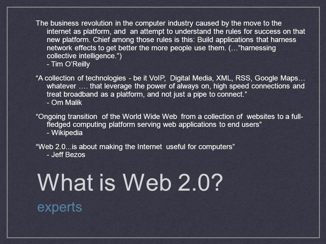 What is Web 2.0? experts The business revolution in the computer industry caused by the move to the internet as platform, and an attempt to understand