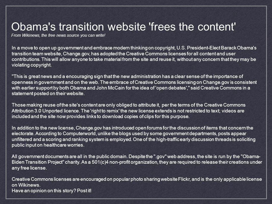 Obama's transition website 'frees the content' From Wikinews, the free news source you can write! In a move to open up government and embrace modern t