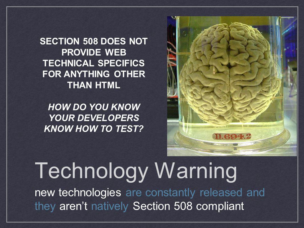 Technology Warning new technologies are constantly released and they arent natively Section 508 compliant SECTION 508 DOES NOT PROVIDE WEB TECHNICAL S