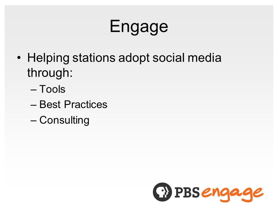 Engage Helping stations adopt social media through: –Tools –Best Practices –Consulting