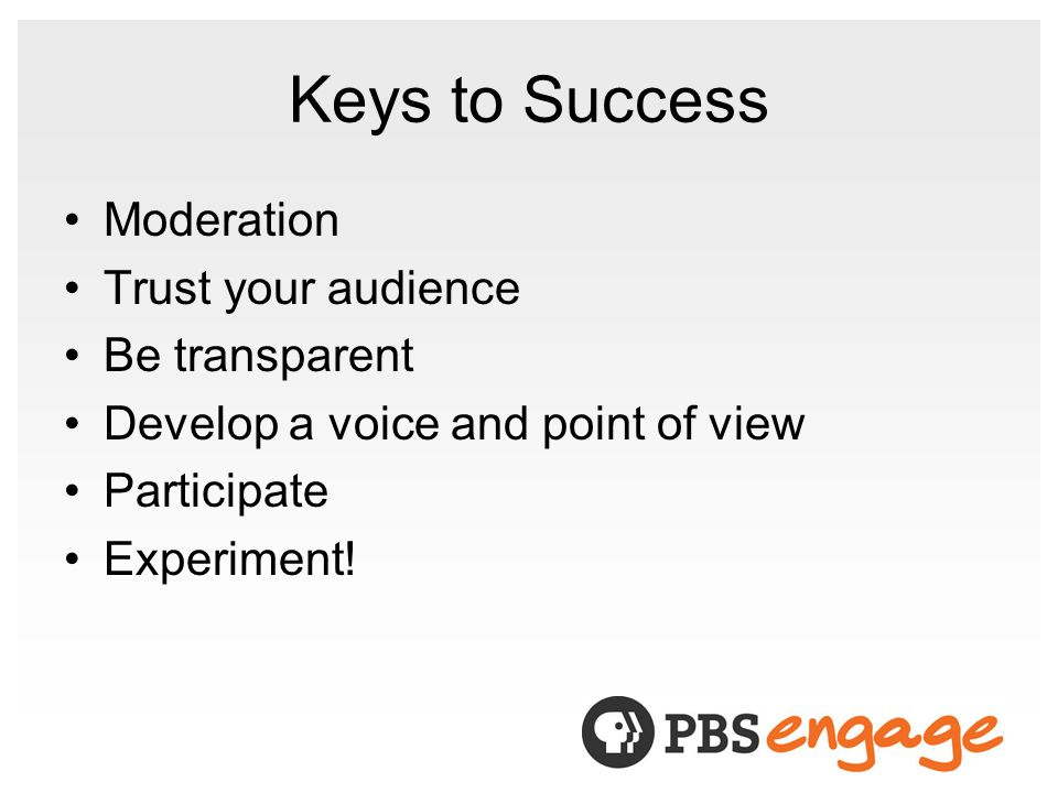 Keys to Success Moderation Trust your audience Be transparent Develop a voice and point of view Participate Experiment!