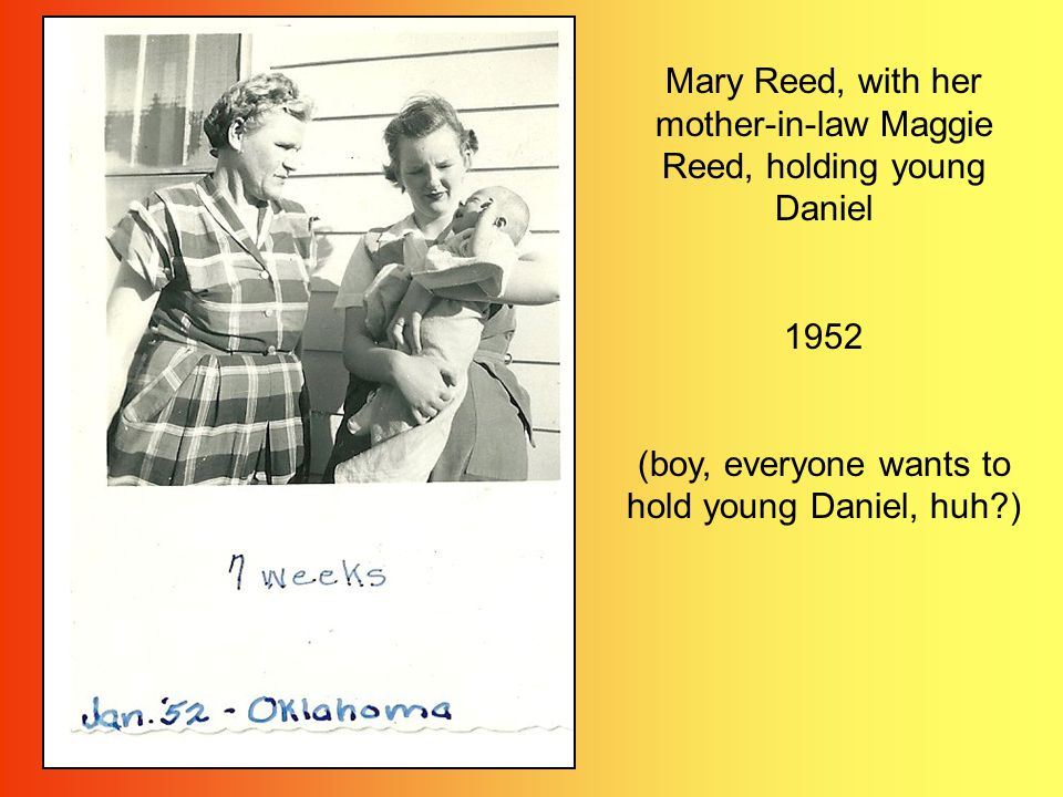 Mary Reed, with her mother-in-law Maggie Reed, holding young Daniel 1952 (boy, everyone wants to hold young Daniel, huh?)