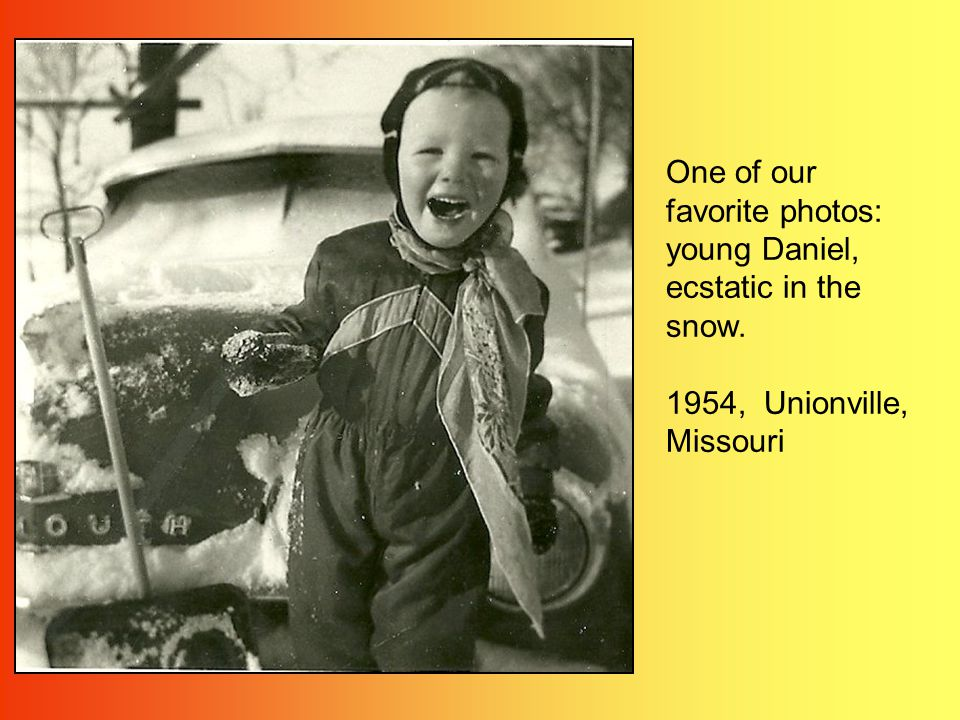 One of our favorite photos: young Daniel, ecstatic in the snow. 1954, Unionville, Missouri