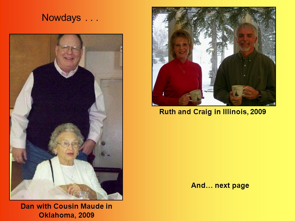 Nowdays... Dan with Cousin Maude in Oklahoma, 2009 Ruth and Craig in Illinois, 2009 And… next page